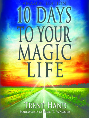 10 Days to Your Magic Life by Trent Hand